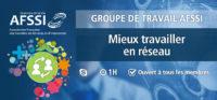 Groupe de Travail AFSSI - Travailler en réseau